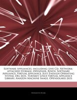 Articles On Software Appliances, Including: Live Cd, Network-attached Storage, Openfiler, Rpath, Software Appliance, Virtual Appli
