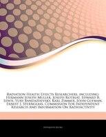 Articles On Radiation Health Effects Researchers, including: Hermann Joseph Muller, Joseph Rotblat, Edward B. Lewis, Yury Bandazhe