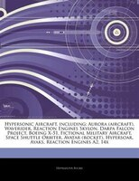Articles On Hypersonic Aircraft, including: Aurora (aircraft), Waverider, Reaction Engines Skylon, Darpa Falcon Project, Boeing X-