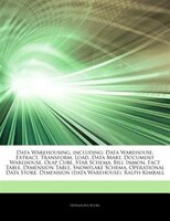 Articles On Data Warehousing, including: Data Warehouse, Extract, Transform, Load, Data Mart, Document Warehouse, Olap Cube, Star