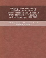 Mapping State Proficiency Standards Onto the NAEP Scales: Variation and Change in State Standards for Reading and Mathematics, 200
