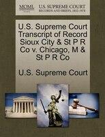 U.s. Supreme Court Transcript Of Record Sioux City & St P R Co V. Chicago, M & St P R Co