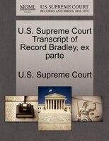 U.s. Supreme Court Transcript Of Record Bradley, Ex Parte