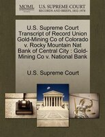 U.s. Supreme Court Transcript Of Record Union Gold-mining Co Of Colorado V. Rocky Mountain Nat Bank Of Central City: Gold-mining C