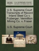 U.s. Supreme Court Transcripts Of Record Inland Steel Co V. Fryberger; Vermillion Mining Co. V. Fraser
