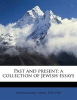 Past And Present; A Collection Of Jewish Essays