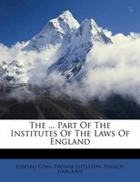 The ... Part Of The Institutes Of The Laws Of England