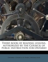 Third Book Of Reading Lessons, Authorized By The Council Of Public Instruction For Ontario