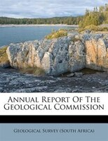 Annual Report Of The Geological Commission