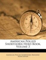 American Polled Shorthorn Herd Book, Volume 3