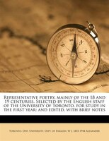 Representative Poetry, Mainly Of The 18 And 19 Centuries. Selected By The English Staff Of The University Of Toronto, For Study In