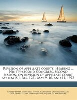 Revision Of Appellate Courts. Hearing ... Ninety-second Congress, Second Session, On Revision Of Appellate Court System (s.j. Res.