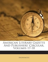 American Literary Gazette And Publishers' Circular, Volumes 17-18