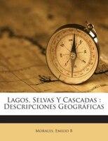Lagos, Selvas Y Cascadas: Descripciones Geográficas