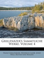 Grillparzer's Sammtliche Werke, Volume 4