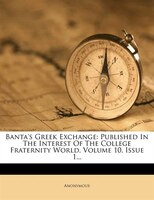 Banta's Greek Exchange: Published In The Interest Of The College Fraternity World, Volume 10, Issue 1...