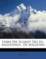 Ueber Die Schrift Des Hl. Augustinus: De Magistro