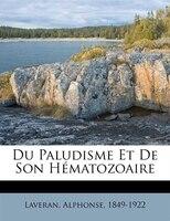 Du Paludisme Et De Son Hématozoaire