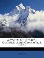 A System Of Physical Culture: Light Gymnastics. 1887...