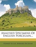 Analysed Specimens Of English Porcelain...