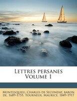 Lettres Persanes Volume 1