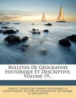 Bulletin De Géographie Historique Et Descriptive, Volume 19...