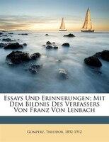 Essays Und Erinnerungen; Mit Dem Bildnis Des Verfassers Von Franz Von Lenbach