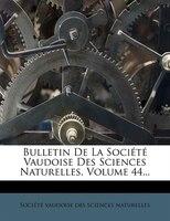 Bulletin De La Société Vaudoise Des Sciences Naturelles, Volume 44...