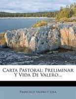Carta Pastoral: Preliminar Y Vida De Valero...
