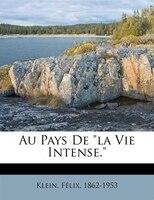 """Au Pays De """"la Vie Intense."""""""
