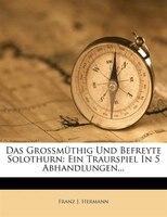 Das Großmüthig Und Befreyte Solothurn: Ein Traurspiel In 5 Abhandlungen...