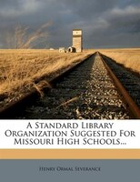 A Standard Library Organization Suggested For Missouri High Schools...