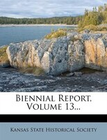 Biennial Report, Volume 13...