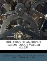 Bulletins Of American Paleontology Volume No.359