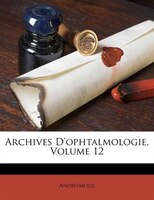 Archives D'ophtalmologie, Volume 12
