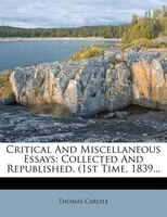 Critical And Miscellaneous Essays: Collected And Republished. (1st Time, 1839...