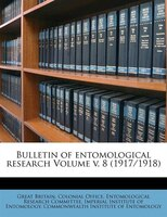 Bulletin Of Entomological Research Volume V. 8 (1917/1918)