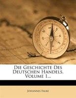 Die Geschichte Des Deutschen Handels, Volume 1...