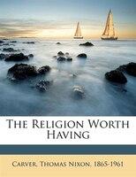 The Religion Worth Having