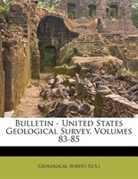 Bulletin - United States Geological Survey, Volumes 83-85