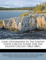Cases Determined In The United States Circuit Court For The Eighth Circuit: (1863-1881).