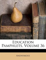 Education Pamphlets, Volume 36