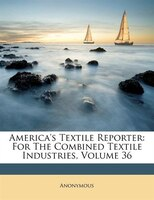 America's Textile Reporter: For The Combined Textile Industries, Volume 36