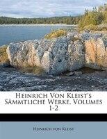 Heinrich Von Kleist's Sämmtliche Werke, Volumes 1-2