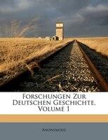 Forschungen Zur Deutschen Geschichte, Volume 1