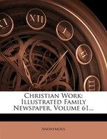 Christian Work: Illustrated Family Newspaper, Volume 61...