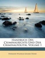 Handbuch Des Criminalrechts Und Der Criminalpolitik, Volume 1