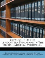 Catalogue Of The Lepidoptera Phalaenae In The British Museum, Volume 4...