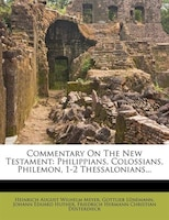 Commentary On The New Testament: Philippians, Colossians, Philemon, 1-2 Thessalonians...