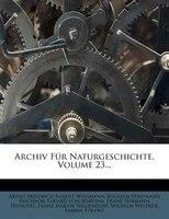 Archiv Für Naturgeschichte, Volume 23...